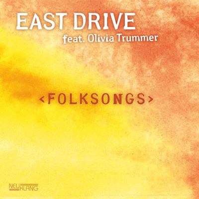 CD-Cover / East Drives Album Folksongs, VÖ 2011 bei Neuklang